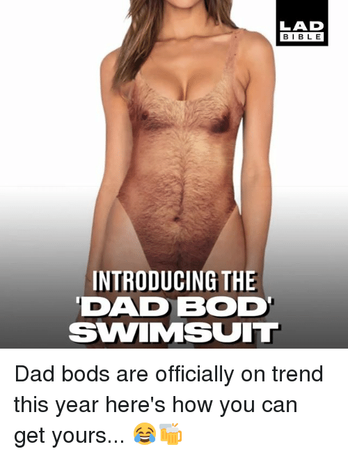Dad, Memes, and 🤖: LAD  BIBL E  INTRODUCING THE  DAD BOD  SWIMSUIT Dad bods are officially on trend this year here's how you can get yours... 😂🍻