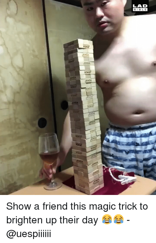Memes, Magic, and 🤖: LAD  BIBL E  JENGA Show a friend this magic trick to brighten up their day 😂😂 - @uespiiiiii