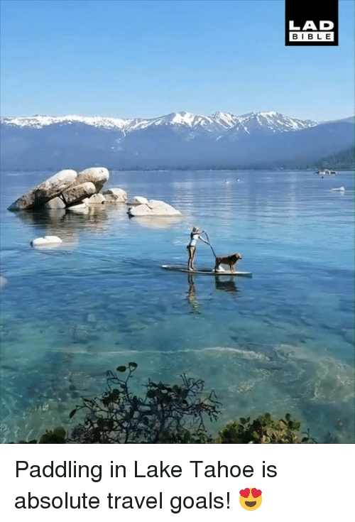 Paddling: LAD  BIBL E Paddling in Lake Tahoe is absolute travel goals! 😍