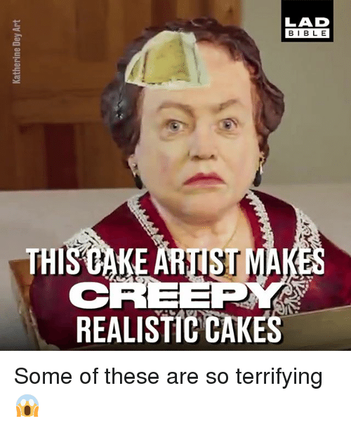 Memes, Cake, and 🤖: LAD  BIBL E  REALISTIC CAKE Some of these are so terrifying 😱