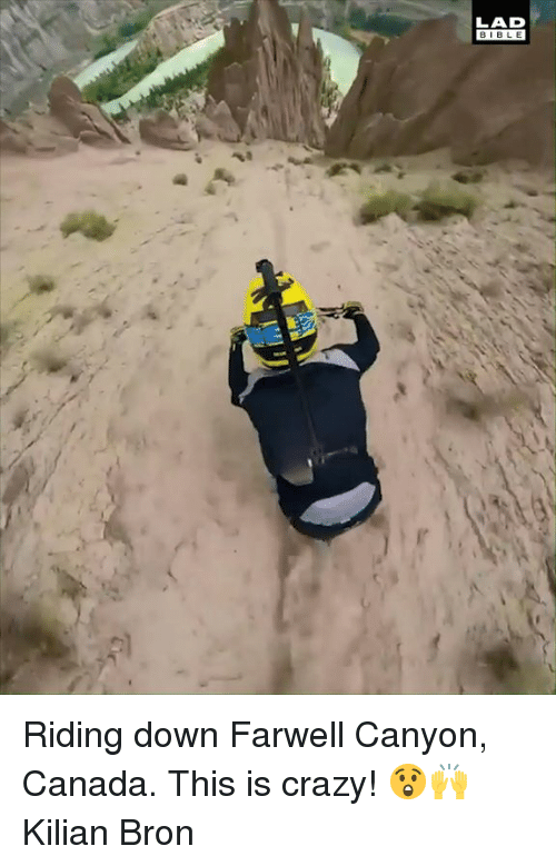 This Is Crazy: LAD  BIBL E Riding down Farwell Canyon, Canada. This is crazy! 😲🙌  Kilian Bron
