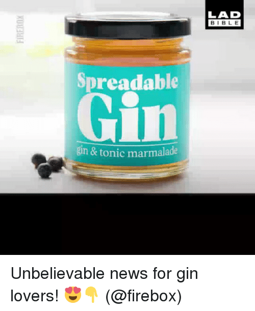 tonic: LAD  BIBL E  Spreadable  Gin  gin & tonic marmalade Unbelievable news for gin lovers! 😍👇 (@firebox)