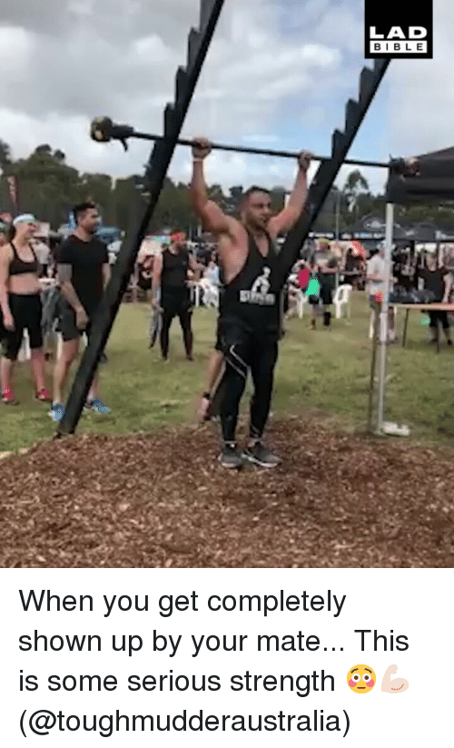 Memes, 🤖, and You: LAD  BIBL E When you get completely shown up by your mate... This is some serious strength 😳💪🏻 (@toughmudderaustralia)
