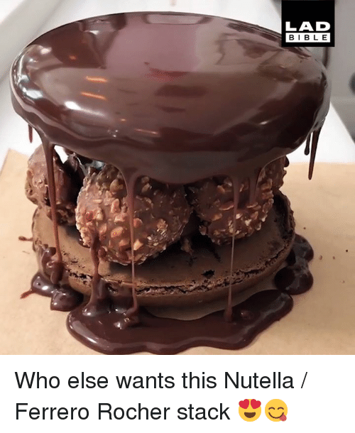 Dank, Nutella, and 🤖: LAD  BIBL E Who else wants this Nutella / Ferrero Rocher stack 😍😋