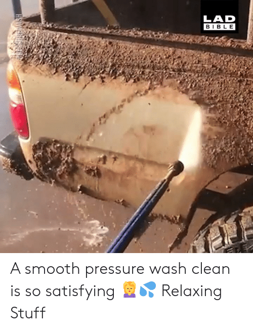 Dank, Pressure, and Smooth: LAD  BIBLE A smooth pressure wash clean is so satisfying 💆♀️💦  Relaxing Stuff