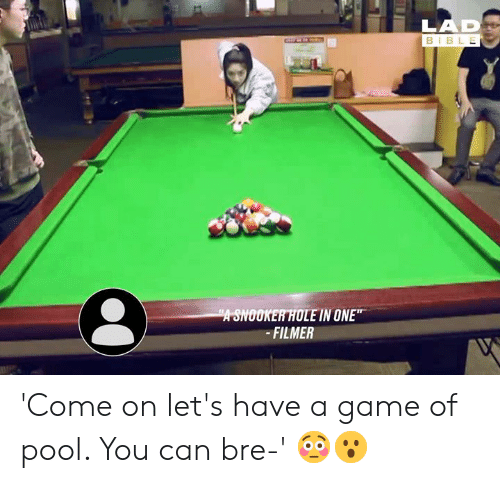 """Dank, Bible, and Game: LAD  BIBLE  """"A SNOOKER HOLE IN ONE""""  -FILMER 'Come on let's have a game of pool. You can bre-' 😳😮"""