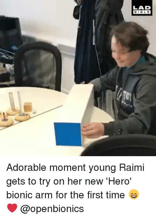 Memes, Bible, and Time: LAD  BIBLE Adorable moment young Raimi gets to try on her new 'Hero' bionic arm for the first time 😄❤️ @openbionics