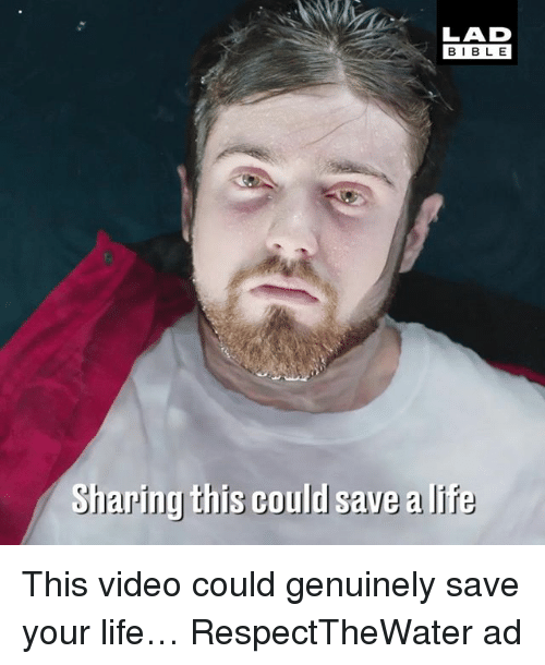 Life, Memes, and Bible: LAD  BIBLE  BIBL E  Sharing this could save allf  Sharing this could save a li  Te This video could genuinely save your life… RespectTheWater ad