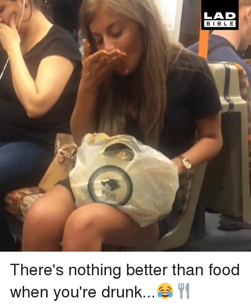 Drunk, Food, and Memes: LAD  BIBLE  BIBL E There's nothing better than food when you're drunk...😂🍴