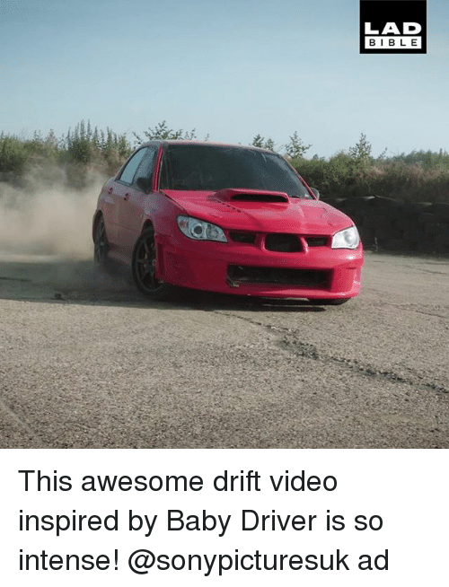 Memes, Bible, and Video: LAD  BIBLE  BIBL E This awesome drift video inspired by Baby Driver is so intense! @sonypicturesuk ad
