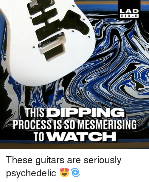 Memes, Bible, and Watch: LAD  BIBLE  BIBL E  THISDPPING  PROCESSISSO MESMERISING  TO WATCH These guitars are seriously psychedelic 😍🌀