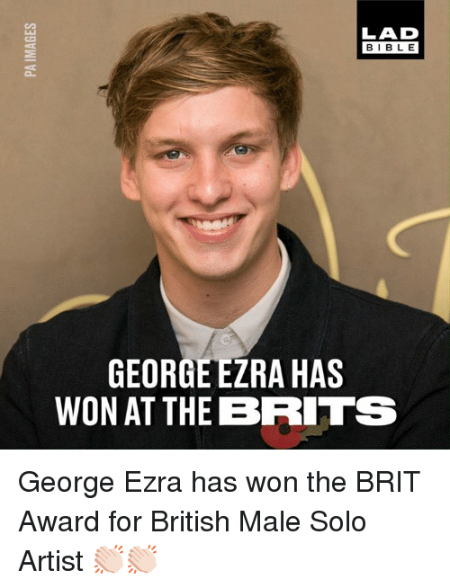 Dank, Bible, and British: LAD  BIBLE  GEORGE ERA HAS  WON AT THE BRITS George Ezra has won the BRIT Award for British Male Solo Artist 👏🏻👏🏻