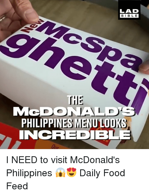 Dank, Food, and McDonalds: LAD  BIBLE  HIE  MeDONALD  PHILIPPINES MENU LODKS  INCREDIBLE I NEED to visit McDonald's Philippines 😱😍  Daily Food Feed