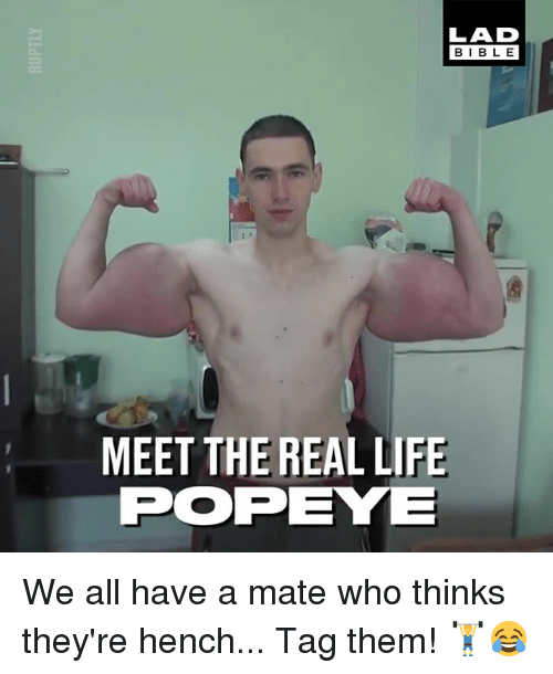 Popeye: LAD  BIBLE  MEET THE REAL LIFE  POPEYE We all have a mate who thinks they're hench... Tag them! 🏋️😂