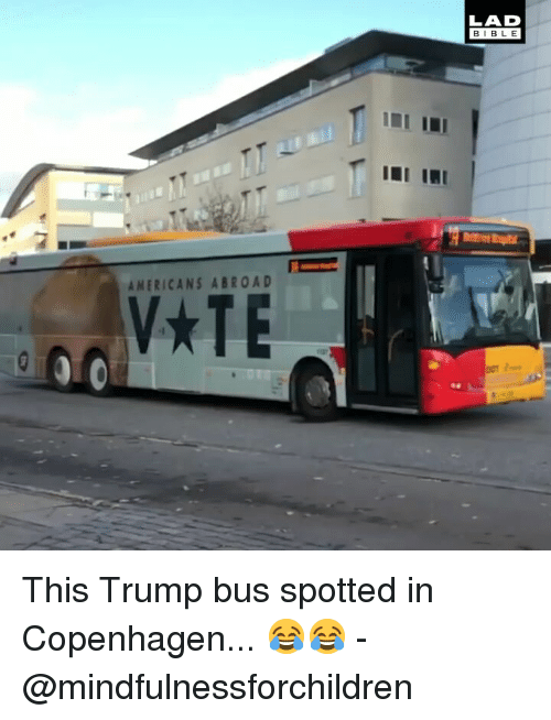 Memes, Bible, and Trump: LAD  BIBLE  MERICANS ABROAD This Trump bus spotted in Copenhagen... 😂😂 - @mindfulnessforchildren