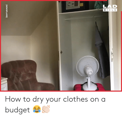Clothes, Dank, and Bible: LAD  BIBLE  [NEWSFLARE] How to dry your clothes on a budget 😂👏🏻