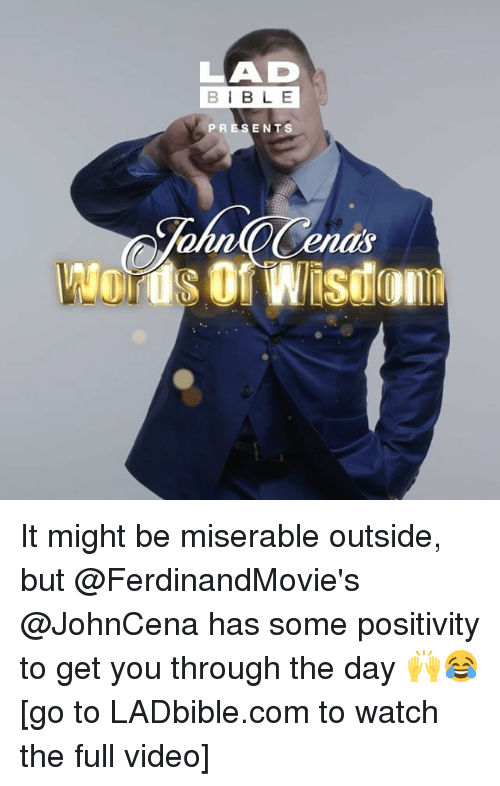 Johncena: LAD  BIBLE  PRESENT  enas It might be miserable outside, but @FerdinandMovie's @JohnCena has some positivity to get you through the day 🙌😂 [go to LADbible.com to watch the full video]