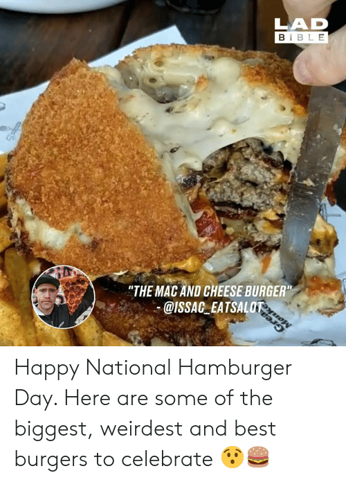 "Dank, Best, and Bible: LAD  BIBLE  ""THE MAC AND CHEESE BURGER""  @ISSAC EATSALOT Happy National Hamburger Day. Here are some of the biggest, weirdest and best burgers to celebrate 😯🍔"