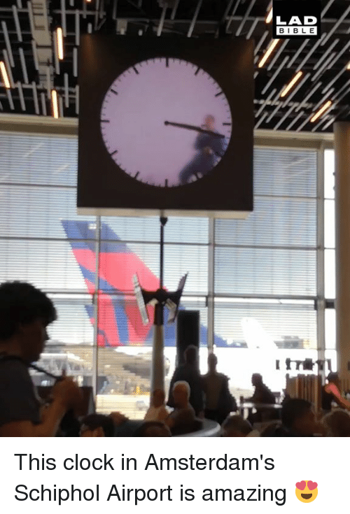 Clock, Dank, and Bible: LAD  BIBLE This clock in Amsterdam's Schiphol Airport is amazing 😍