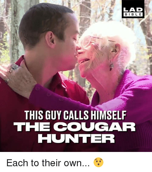 Cougared: LAD  BIBLE  THIS GUY CALLS HIMSELF  THE COUGAR  HUNTER Each to their own... 😯