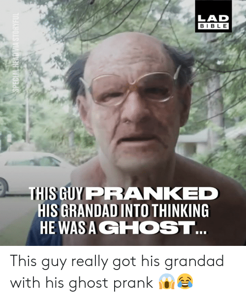 Dank, Prank, and Bible: LAD  BIBLE  THIS GUY PRANKED  HIS GRANDAD INTO THINKING  HE WASA GHOST This guy really got his grandad with his ghost prank 😱😂
