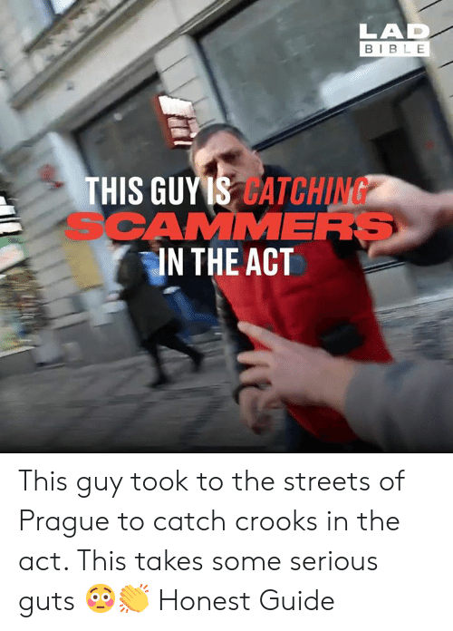 Prague: LAD  BIBLE  THIS GUYIS CATCHING  SCAMMERS  IN THE ACT This guy took to the streets of Prague to catch crooks in the act. This takes some serious guts 😳👏  Honest Guide