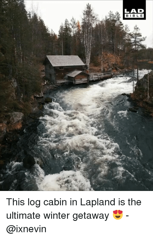 Memes, Winter, and Bible: LAD  BIBLE This log cabin in Lapland is the ultimate winter getaway 😍 - @ixnevin
