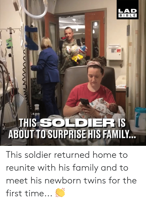 Dank, Family, and Twins: LAD  BIBLE  THIS SOLDIER IS  ABOUT TO SURPRISE HIS FAMILY This soldier returned home to reunite with his family and to meet his newborn twins for the first time... 👏