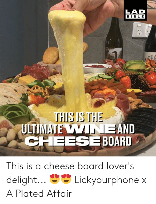 Dank, Bible, and Board: LAD  BIBLE  THISISTHE  ULTIMATE VINEAND  CHEESE BOARD This is a cheese board lover's delight... 😍😍  Lickyourphone x A Plated Affair