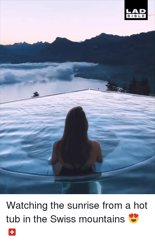 Dank, Bible, and Sunrise: LAD  BIBLE Watching the sunrise from a hot tub in the Swiss mountains 😍🇨🇭