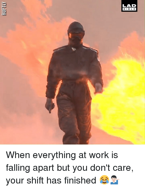 Dank, Work, and Bible: LAD  BIBLE When everything at work is falling apart but you don't care, your shift has finished 😂💁🏻♂️