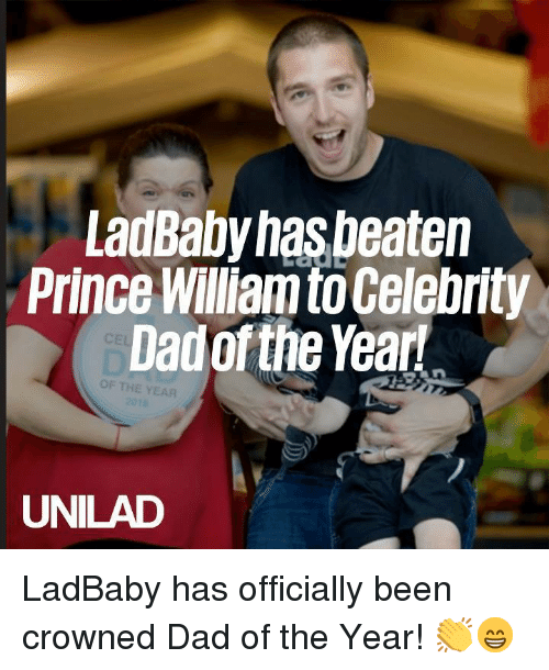 Dad, Dank, and Prince: LadBaby hasbeaten  Prince Williamto Celebrity  Dad of the Year!  OF THE YEAR  UNILAD LadBaby has officially been crowned Dad of the Year! 👏😁