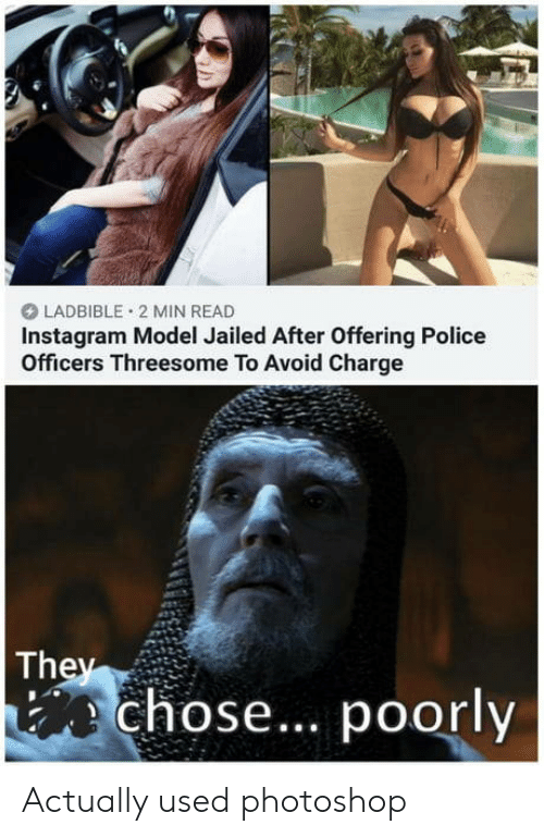 Instagram, Photoshop, and Police: LADBIBLE 2 MIN READ  Instagram Model Jailed After Offering Police  Officers Threesome To Avoid Charge  They  ch  ose... poorly Actually used photoshop