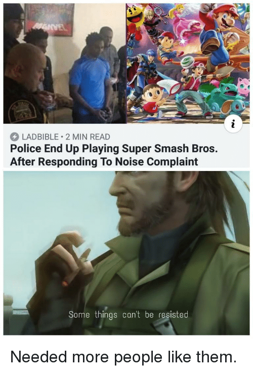 Police, Smashing, and Super Smash Bros: LADBIBLE 2 MIN READ  Police End Up Playing Super Smash Bros.  After Responding To Noise Complaint  Some things can't be resisted Needed more people like them.