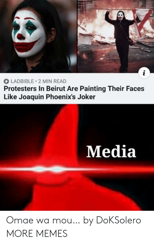 Protesters: LADBIBLE 2 MIN READ  Protesters In Beirut Are Painting Their Faces  Like Joaquin Phoenix's Joker  Media Omae wa mou… by DoKSolero MORE MEMES