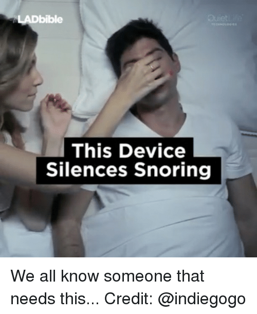Memes, 🤖, and Indiegogo: LADbible  This Device  Silences Snoring We all know someone that needs this... Credit: @indiegogo