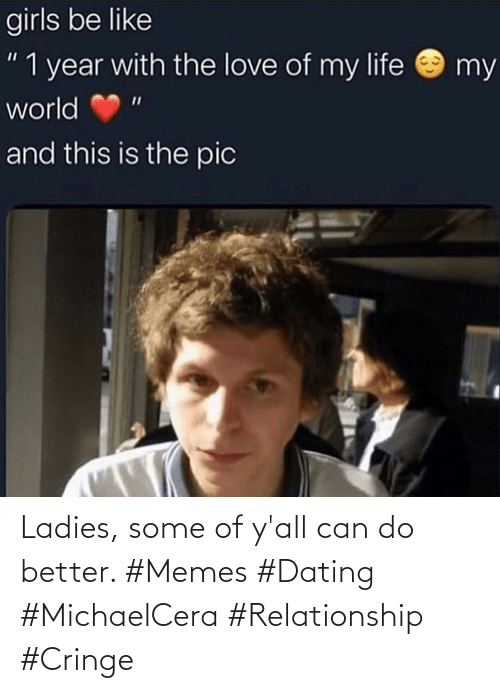 Dating: Ladies, some of y'all can do better. #Memes #Dating #MichaelCera #Relationship #Cringe