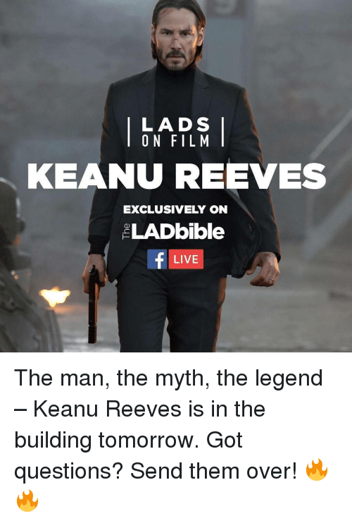 keanu reeve: LADS  ON FILM  KEANU REEVES  EXCLUSIVELY ON  LADbible  LIVE The man, the myth, the legend – Keanu Reeves is in the building tomorrow. Got questions? Send them over! 🔥🔥