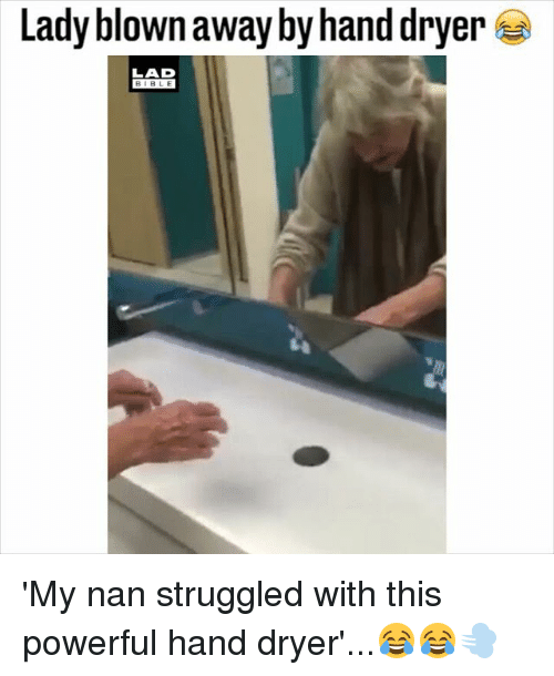 Memes, Bible, and Powerful: Lady blownaway by hand dryer  LAD  BIBLE 'My nan struggled with this powerful hand dryer'...😂😂💨