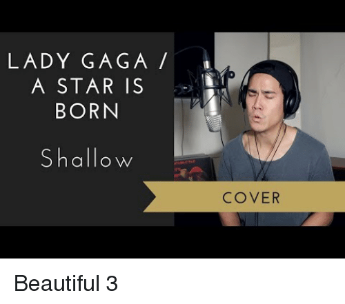 Beautiful, Lady Gaga, and Star: LADY GAGA  A STAR IS  BORN  Shallow  COVER Beautiful 3