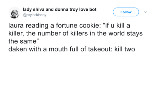 "Love, World, and Troy: lady shiva and donna troy love bot  @psylockinney  Follow  laura reading a fortune cookie: ""if u kill a  killer, the number of killers in the world stays  the same""  daken with a mouth full of takeout: kill two"