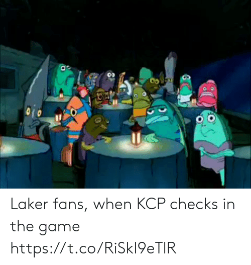 Checks: Laker fans, when KCP checks in the game https://t.co/RiSkl9eTlR