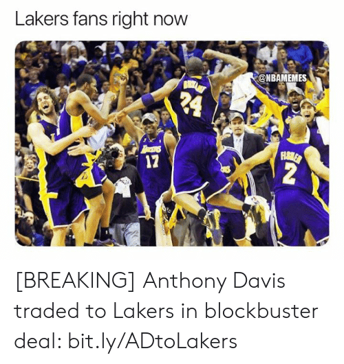 Blockbuster, Los Angeles Lakers, and Nba: Lakers fans right now  @NBAMEMES  24  FHAMLER  2  17 [BREAKING] Anthony Davis traded to Lakers in blockbuster deal: bit.ly/ADtoLakers
