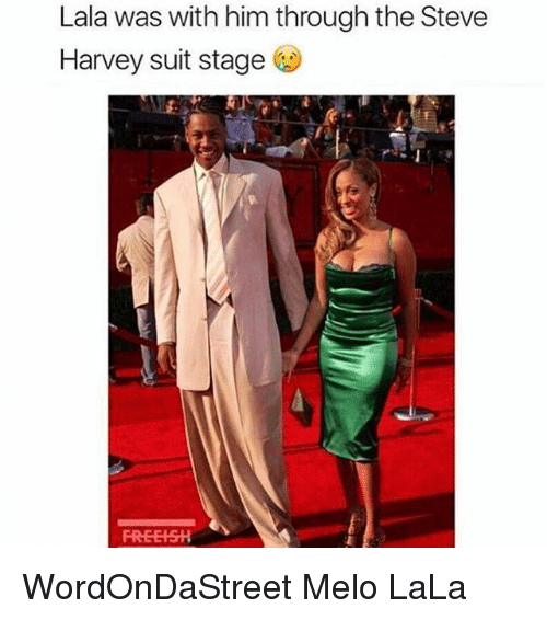 Memes, Steve Harvey, and 🤖: Lala was with him through the Steve  Harvey suit stage WordOnDaStreet Melo LaLa