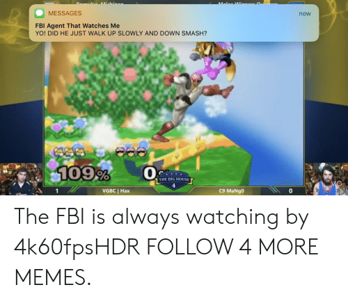 hax: Lalea Wi  ichiaa  MESSAGES  now  FBI Agent That Watches Me  YO! DID HE JUST WALK UP SLOWLY AND DOWN SMASH?  109%  THE BIG HOUSE  VC  VGBC Hax  C9 MaNgo The FBI is always watching by 4k60fpsHDR FOLLOW 4 MORE MEMES.