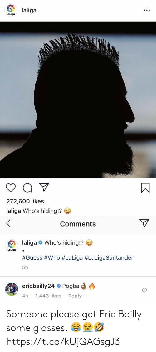 Soccer, Glasses, and Guess: laliga  LaLiga  272,600 likes  laliga Who's hiding!?   Comments  laliga Who's hiding!?  LaLiga  #Guess #Who #La Liga #LaLigaSantander  5h  ericbailly24 Pogba  4h  Reply  1,443 likes Someone please get Eric Bailly some glasses. 😂😭🤣 https://t.co/kUjQAGsgJ3