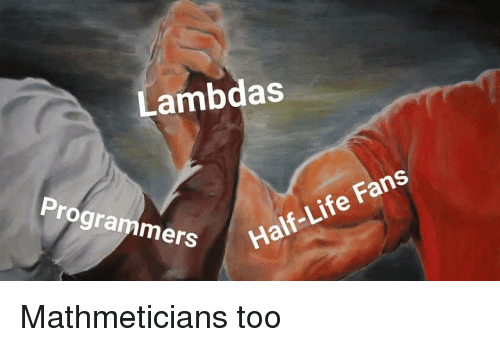 Life, Half-Life, and Too: Lambdas  Programmers  Half-Life Fans Mathmeticians too