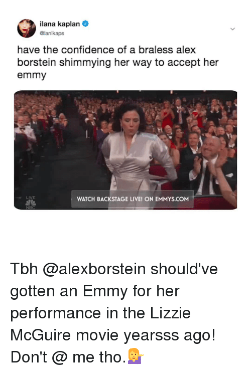 Confidence, Tbh, and Kaplan: lana Kaplan  @lanikapS  have the confidence of a braless alex  borstein shimmying her way to accept her  emmy  LIVE  WATCH BACKSTAGE LIVE! ON EMMYS.COM  NBC Tbh @alexborstein should've gotten an Emmy for her performance in the Lizzie McGuire movie yearsss ago! Don't @ me tho.💁