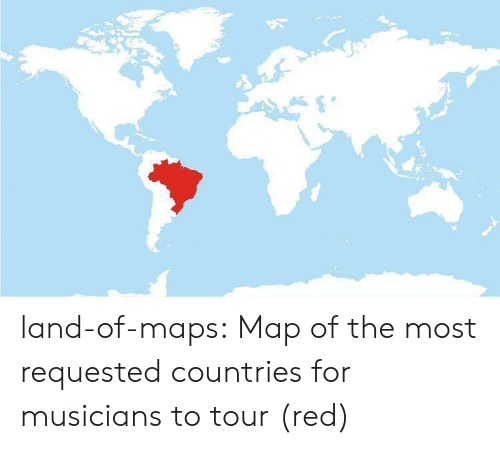 Tumblr, Blog, and Maps: land-of-maps: Map of the most requested countries for musicians to tour (red)
