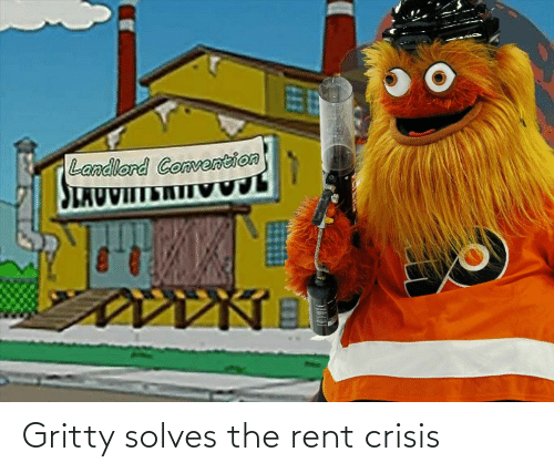 rent: Landlord Convention  SLAUVIITERTIV Gritty solves the rent crisis